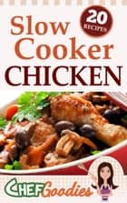 Slow Cooker Chicken Recipes ebook by Chef Goodies