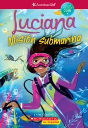 Luciana: Misión submarina (Braving the Deep) (American Girl: Girl of the Year 2018, Book 2) ebooks by Erin Teagan, Lucy Truman