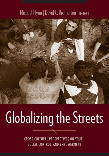 Globalizing the Streets - Cross-Cultural Perspectives on Youth, Social Control, and Empowerment ebook by