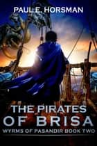 The Pirates of Brisa ebook by Paul E. Horsman