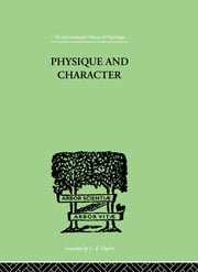 Physique and Character - an investigation of the nature of constitution and of the Theory ebook by Kretschmer, Ernst