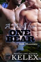 A Wolf for One Bear ebook by Kelex