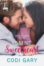 Be Mine, Sweetheart ebook by Codi Gary