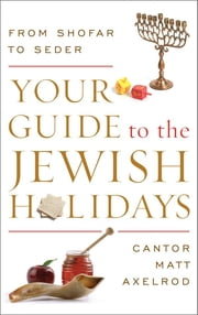 Your Guide to the Jewish Holidays - From Shofar to Seder ebook by Axelrod