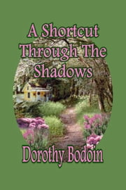 A Shortcut Through The Shadows ebook by Dorothy Bodoin