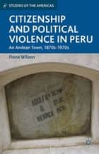 Citizenship and Political Violence in Peru ebook by F. Wilson