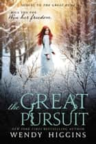 The Great Pursuit ebook by Wendy Higgins