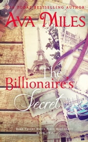 The Billionaire's Secret (Dare Valley Meets Paris, Volume 2) ebook by Ava Miles