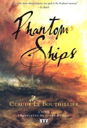 Phantom Ships - A Novel ebook by Claude Le Bouthillier,Susan Ouriou
