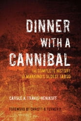Dinner with a Cannibal: The Complete History of Mankind's Oldest Taboo ebook by Carole