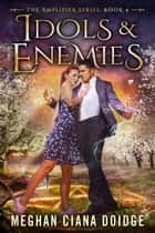 Idols and Enemies ebook by Meghan Ciana Doidge