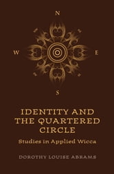 Identity and the Quartered Circle - Studies in Applied Wicca ebook by Dorothy Louise Abrams