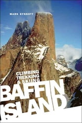 Baffin Island - Climbing Trekking and Skiing ebook by Mark Synnott