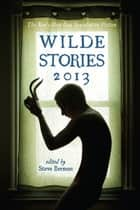 Wilde Stories 2013: The Year's Best Gay Speculative Fiction ebook by Steve Berman