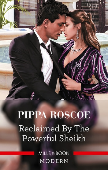Reclaimed by the Powerful Sheikh ebook by Pippa Roscoe