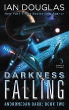 Darkness Falling - Andromedan Dark: Book Two eBook by Ian Douglas