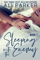Sleeping With The Enemy Book 3 ebook by Ali Parker