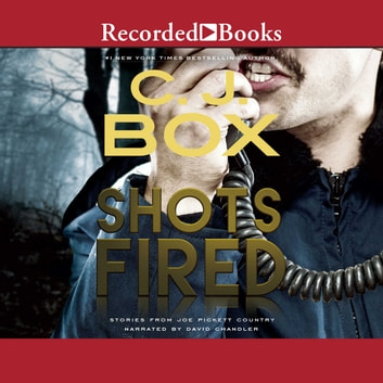 Shots Fired - Stories from Joe Pickett Country audiobook by C.J. Box