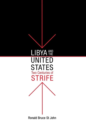 Libya and the United States, Two Centuries of Strife ebook by Ronald Bruce St John