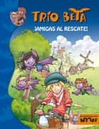 ¡Amigas al rescate! (Trío Beta 3) ebook by Roberto Pavanello