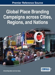 Global Place Branding Campaigns across Cities, Regions, and Nations ebook by Ahmet Bayraktar,Can Uslay