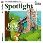 Englisch lernen Audio - Naturerlebnis London - Spotlight Audio 03/17 - Wild London audiobook by