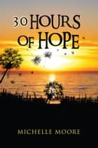 30 Hours of Hope - . ebook by Michelle Moore
