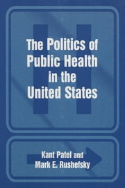 The Politics of Public Health in the United States ebook by Kant Patel,Mark E Rushefsky