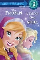 A Tale of Two Sisters (Disney Frozen) ebook by Melissa Lagonegro, RH Disney