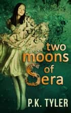 Two Moons of Sera ebook by P.K. Tyler