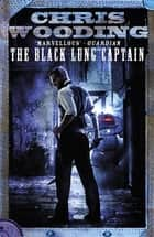 The Black Lung Captain - A Tale of the Ketty Jay ebook by Chris Wooding