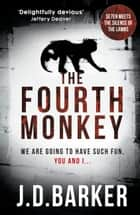 The Fourth Monkey: A twisted thriller - perfect edge-of-your-seat summer reading ebook by J.D. Barker