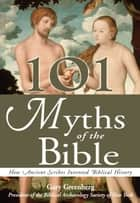 101 Myths of the Bible - How Ancient Scribes Invented Biblical History ebook by Gary Greenberg