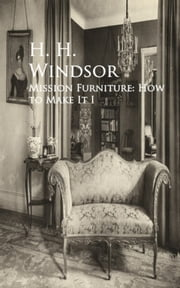 Mission Furniture: How to Make It I ebook by H. H.   H. H. Windsor