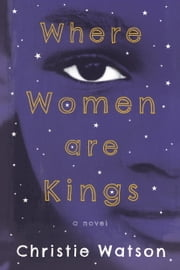 Where Women Are Kings ebook by Christie Watson