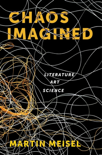 Chaos Imagined - Literature, Art, Science ebook by Martin Meisel