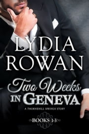 Two Weeks in Geneva: Books 1-3 ebook by Lydia Rowan