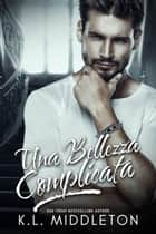 Una Bellezza Complicata ebook by K.L. Middleton