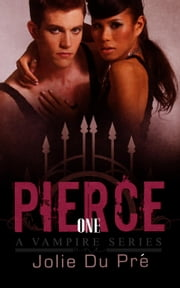 Pierce: A Vampire Series: Novella 1 - Pierce: A Vampire Series, #1 ebook by Jolie du Pre