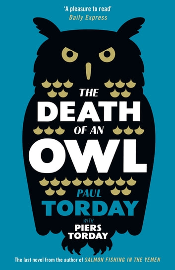 The Death of an Owl - From the author of Salmon Fishing in the Yemen, a witty tale of scandal and subterfuge ebook by Paul Torday,Piers Torday