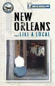 Michelin Like a Local New Orleans ebook by Michelin Travel & Lifestyle,Peter Greenberg