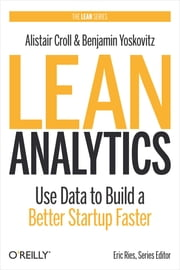 Lean Analytics - Use Data to Build a Better Startup Faster ebook by Alistair Croll,Benjamin Yoskovitz