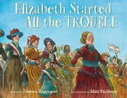 Elizabeth Started All the Trouble ebook by Doreen Rappaport,Matt Faulkner