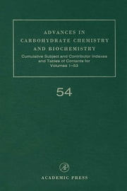 Advances in Carbohydrate Chemistry and Biochemistry - Cumulative Subject and Author Indexes, and Tables of Contents ebook by Derek Horton