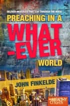 Preaching in a Whatever World ebook by John Finkelde