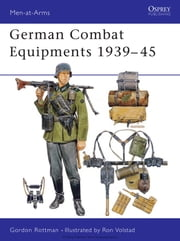 German Combat Equipments 1939-45 ebook by Gordon Rottman,Ronald Volstad