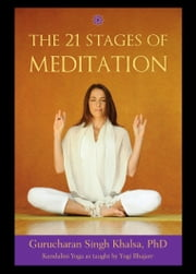 21 Stages of Meditation - Kundalini Yoga as Taught by Yogi Bhajan ebook by Yogi Bhajan,Gurucharan S. Khalsa