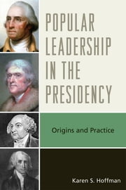 Popular Leadership in the Presidency - Origins and Practice ebook by Karen S. Hoffman