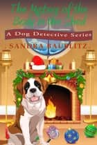 The Mystery of the Body in the Shed - A Dog Detective Series, #3 ebook by Sandra Baublitz