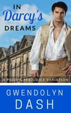 In Darcy's Dreams - A Pride & Prejudice Variation ebook by